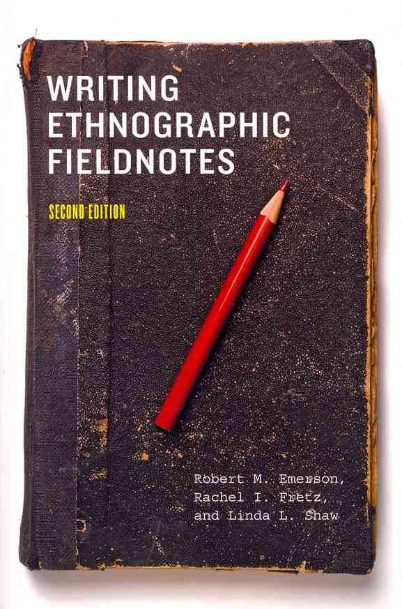 Writing Ethnographic Fieldnotes By Emerson, Robert M./ Fretz, Rachel I./ Shaw, Linda L.